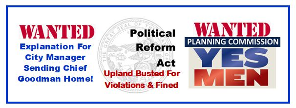 Upland Busted Violating Political Reform Act, By Mailing Mayor Stone Propaganda To Residents At Public's Expense. Plus, YES MEN ONLY Need Apply For Upland Planning Commission!