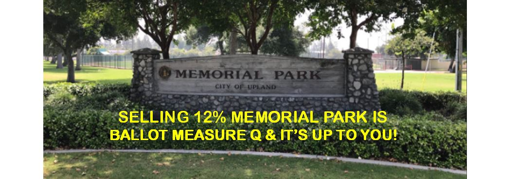 "Judge Smacks Back City of Upland For Their Ballot Measure Language Regarding Hoping To Sell Off 12% Of Memorial Park. Plus, Guest Commentary Article Explaining Why This Should Matter To You, Called ""Paradise Paved"" ~ By Ken Mays."
